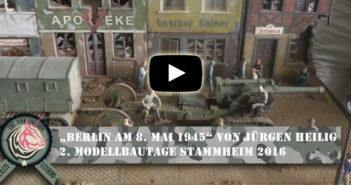 """""""Berlin am 8. Mai 1945"""" von Jürgen Heilig: 2. Modelltage Stammheim 2016"""